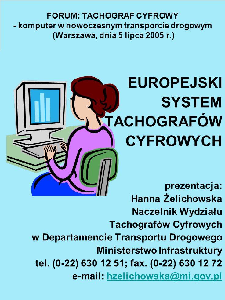 FORUM: TACHOGRAF CYFROWY - komputer w nowoczesnym transporcie drogowym (Warszawa, dnia 5 lipca 2005 r.) EUROPEJSKI SYSTEM TACHOGRAFÓW CYFROWYCH prezen