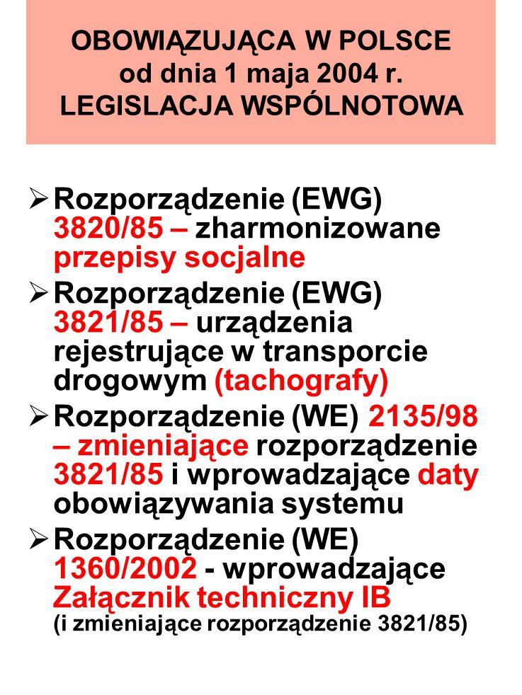 OBOWIĄZUJĄCA W POLSCE od dnia 1 maja 2004 r. LEGISLACJA WSPÓLNOTOWA Rozporządzenie (EWG) 3820/85 – zharmonizowane przepisy socjalne Rozporządzenie (EW