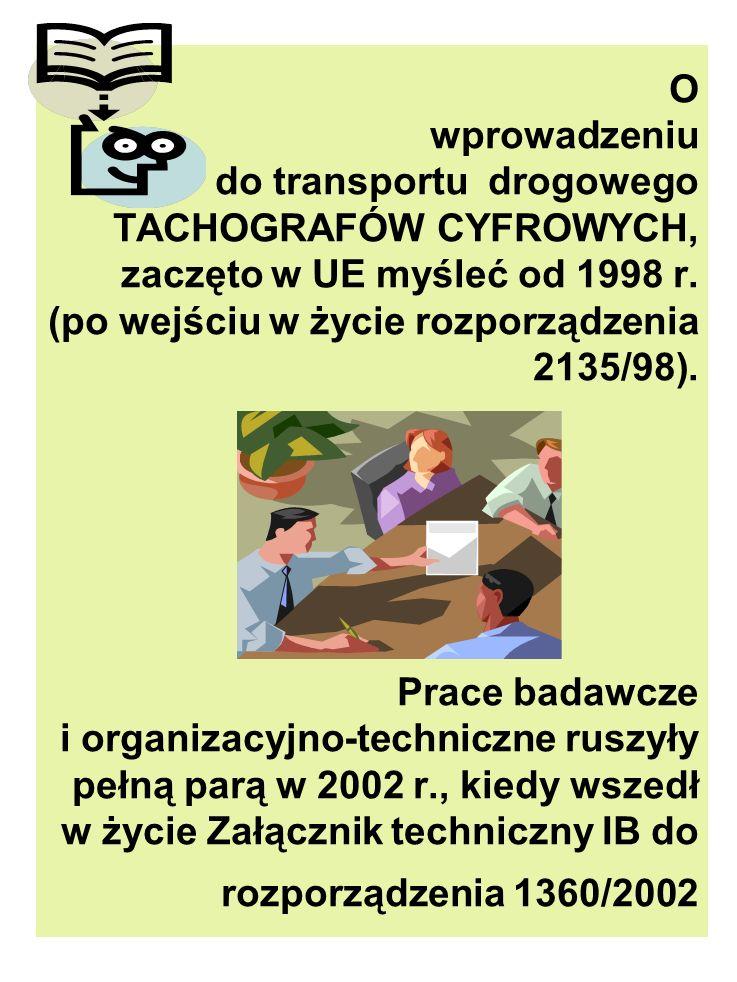 O wprowadzeniu do transportu drogowego TACHOGRAFÓW CYFROWYCH, zaczęto w UE myśleć od 1998 r. (po wejściu w życie rozporządzenia 2135/98). Prace badawc