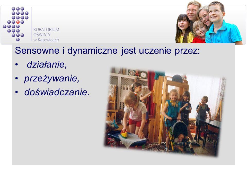 Sensowne i dynamiczne jest uczenie przez: działanie, przeżywanie, doświadczanie.