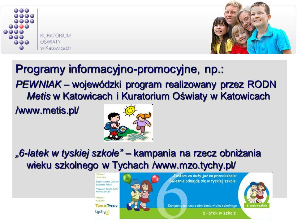 Programy informacyjno-promocyjne, np.: PEWNIAK – wojewódzki program realizowany przez RODN Metis w Katowicach i Kuratorium Oświaty w Katowicach /www.m