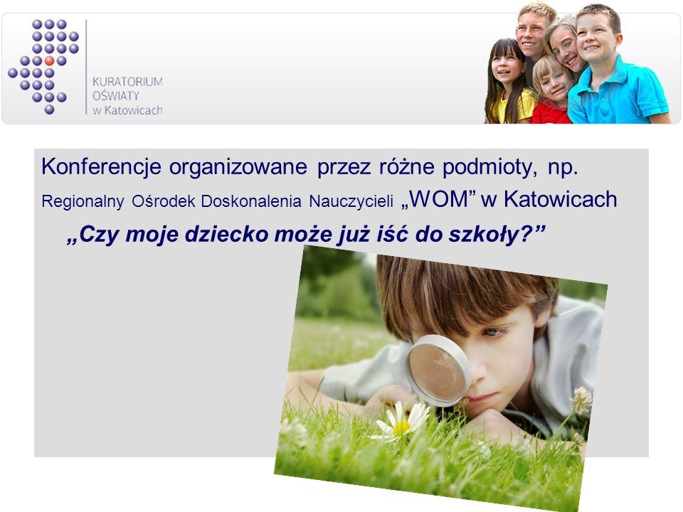 Konferencje organizowane przez różne podmioty, np. Regionalny Ośrodek Doskonalenia Nauczycieli WOM w Katowicach Czy moje dziecko może już iść do szkoł