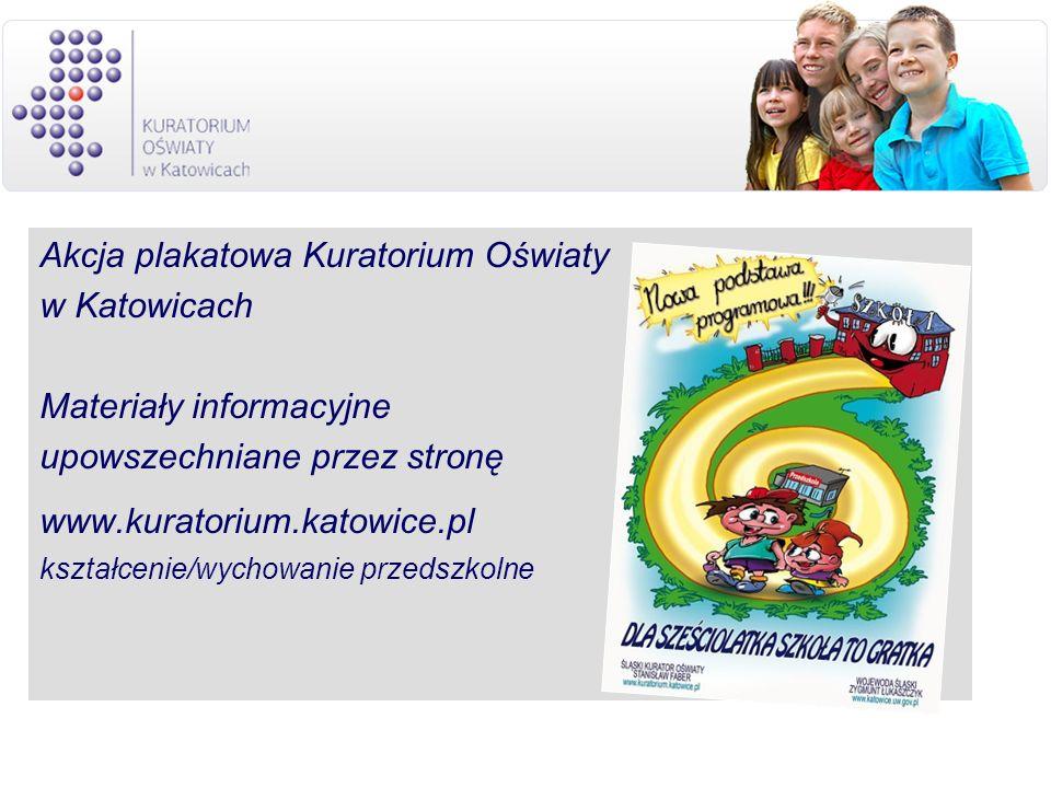 Akcja plakatowa Kuratorium Oświaty w Katowicach Materiały informacyjne upowszechniane przez stronę www.kuratorium.katowice.pl kształcenie/wychowanie p