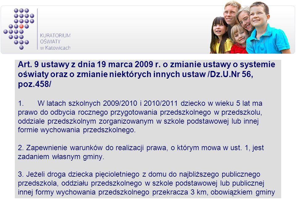 Art. 9 ustawy z dnia 19 marca 2009 r. o zmianie ustawy o systemie oświaty oraz o zmianie niektórych innych ustaw /Dz.U.Nr 56, poz.458/ 1.W latach szko
