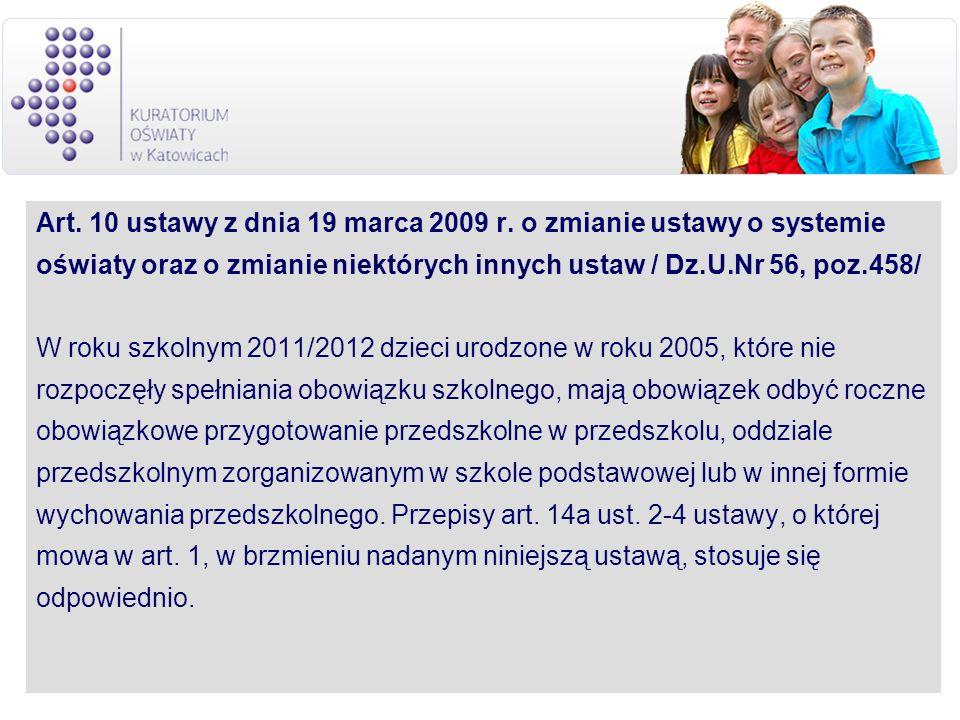 Art. 10 ustawy z dnia 19 marca 2009 r. o zmianie ustawy o systemie oświaty oraz o zmianie niektórych innych ustaw / Dz.U.Nr 56, poz.458/ W roku szkoln