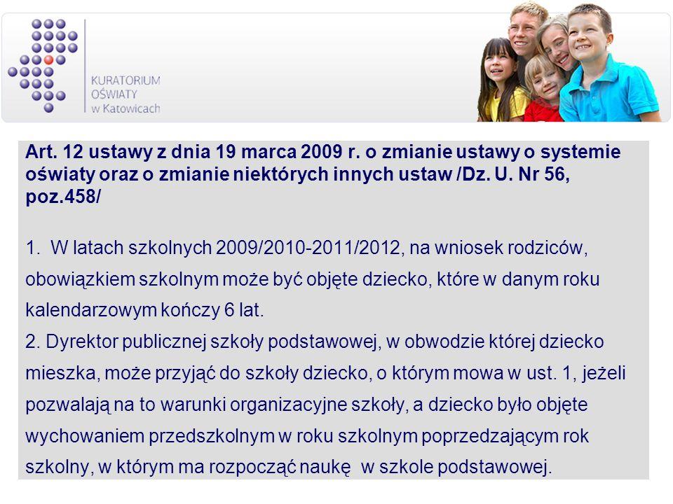 Art. 12 ustawy z dnia 19 marca 2009 r. o zmianie ustawy o systemie oświaty oraz o zmianie niektórych innych ustaw /Dz. U. Nr 56, poz.458/ 1.W latach s