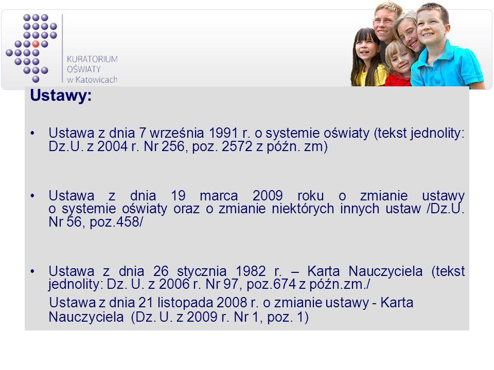 Ustawy: Ustawa z dnia 7 września 1991 r. o systemie oświaty (tekst jednolity: Dz.U. z 2004 r. Nr 256, poz. 2572 z późn. zm) Ustawa z dnia 19 marca 200