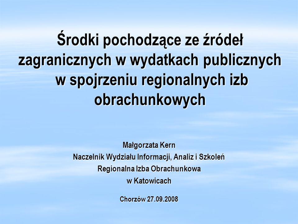 Środki pochodzące ze źródeł zagranicznych w wydatkach publicznych w spojrzeniu regionalnych izb obrachunkowych Małgorzata Kern Naczelnik Wydziału Info