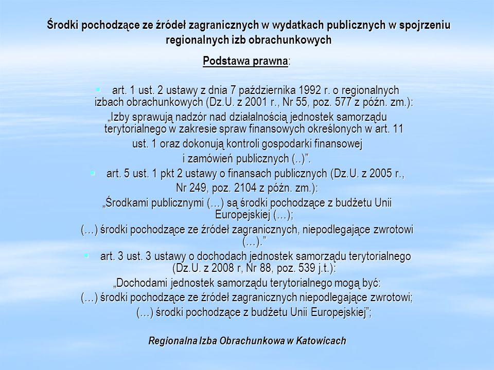 Środki pochodzące ze źródeł zagranicznych w wydatkach publicznych w spojrzeniu regionalnych izb obrachunkowych Podstawa prawna : art. 1 ust. 2 ustawy