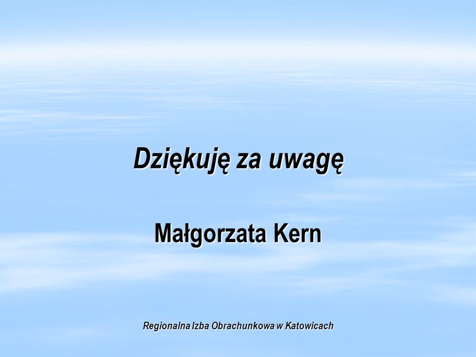 Dziękuję za uwagę Małgorzata Kern Regionalna Izba Obrachunkowa w Katowicach
