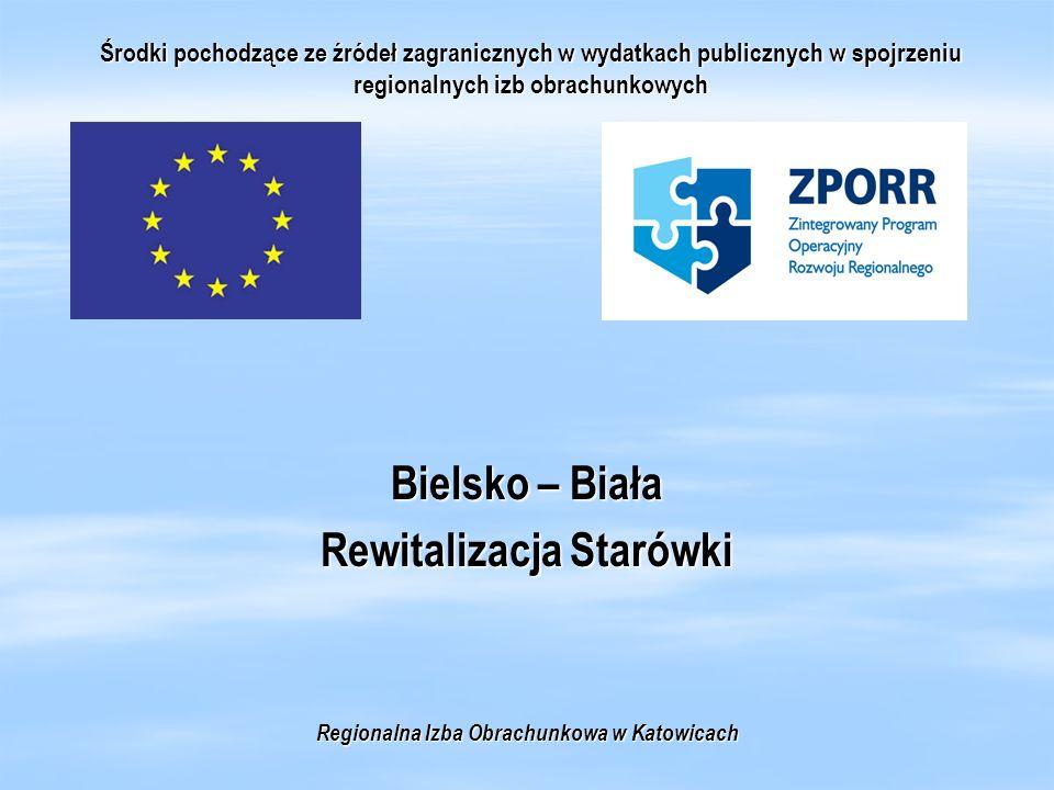Środki pochodzące ze źródeł zagranicznych w wydatkach publicznych w spojrzeniu regionalnych izb obrachunkowych Bielsko – Biała Rewitalizacja Starówki