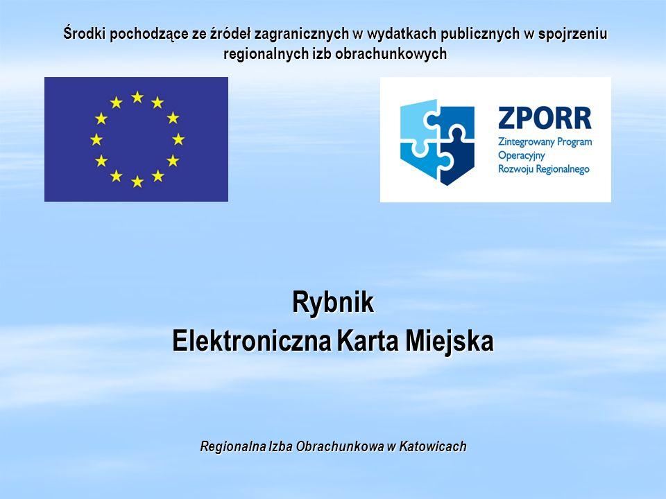 Środki pochodzące ze źródeł zagranicznych w wydatkach publicznych w spojrzeniu regionalnych izb obrachunkowych Rybnik Elektroniczna Karta Miejska Regi