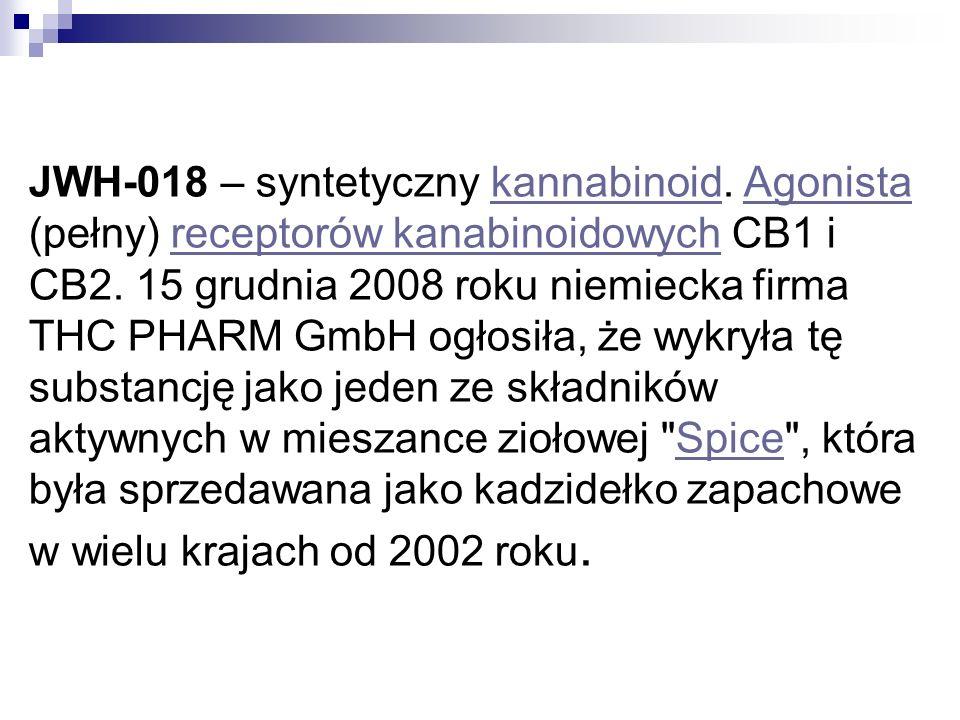 JWH-018 – syntetyczny kannabinoid. Agonista (pełny) receptorów kanabinoidowych CB1 i CB2. 15 grudnia 2008 roku niemiecka firma THC PHARM GmbH ogłosiła