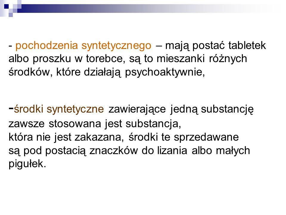 - pochodzenia syntetycznego – mają postać tabletek albo proszku w torebce, są to mieszanki różnych środków, które działają psychoaktywnie, - środki sy
