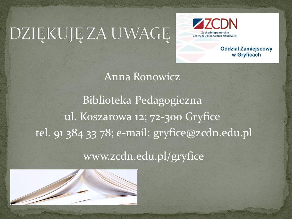 Anna Ronowicz Biblioteka Pedagogiczna ul. Koszarowa 12; 72-300 Gryfice tel. 91 384 33 78; e-mail: gryfice@zcdn.edu.pl www.zcdn.edu.pl/gryfice
