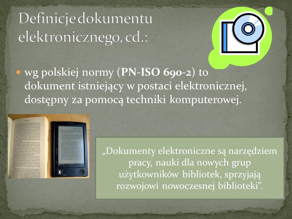 wg polskiej normy (PN-ISO 690-2) to dokument istniejący w postaci elektronicznej, dostępny za pomocą techniki komputerowej. Dokumenty elektroniczne są