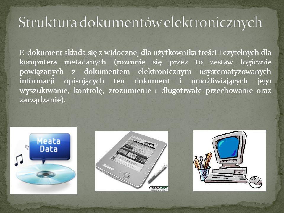 E-dokument składa się z widocznej dla użytkownika treści i czytelnych dla komputera metadanych (rozumie się przez to zestaw logicznie powiązanych z do