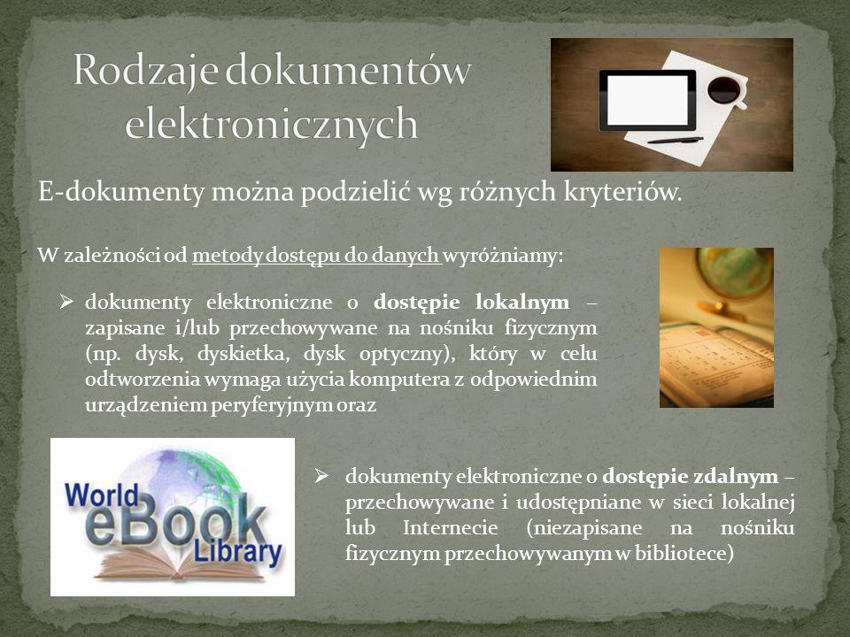 E-dokumenty można podzielić wg różnych kryteriów. W zależności od metody dostępu do danych wyróżniamy: dokumenty elektroniczne o dostępie lokalnym zap