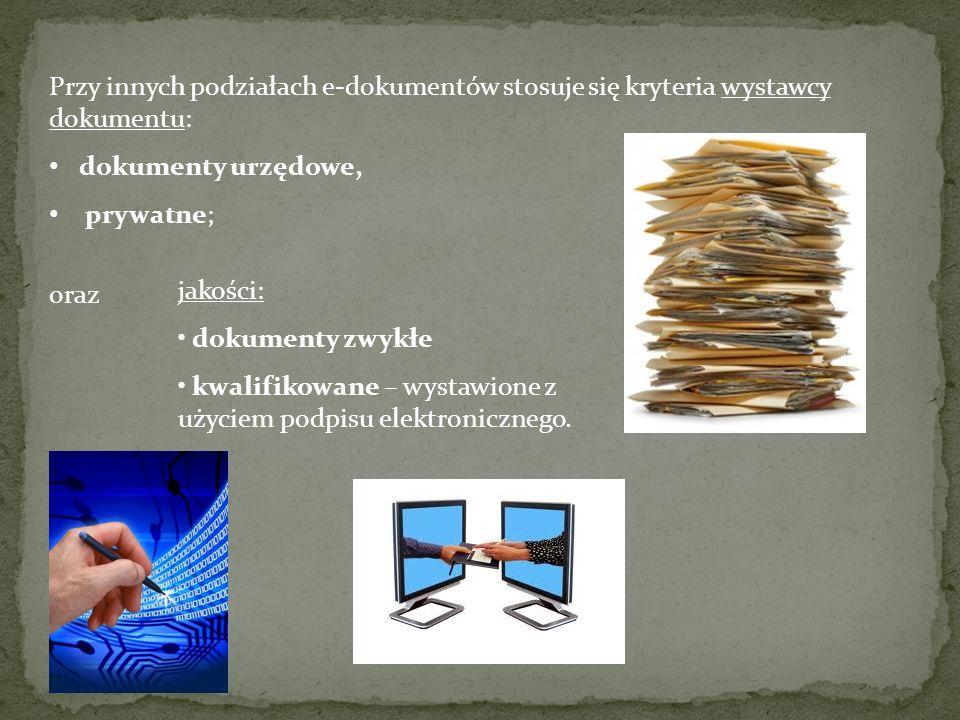 jakości: dokumenty zwykłe kwalifikowane – wystawione z użyciem podpisu elektronicznego. Przy innych podziałach e-dokumentów stosuje się kryteria wysta