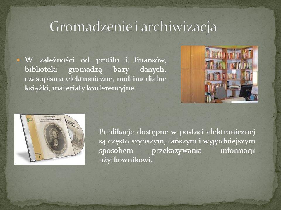 W zależności od profilu i finansów, biblioteki gromadzą bazy danych, czasopisma elektroniczne, multimedialne książki, materiały konferencyjne. Publika