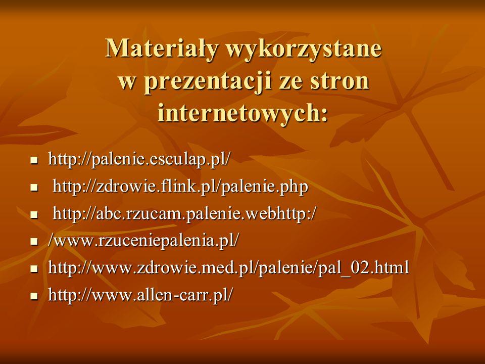 Materiały wykorzystane w prezentacji ze stron internetowych: http://palenie.esculap.pl/ http://palenie.esculap.pl/ http://zdrowie.flink.pl/palenie.php http://zdrowie.flink.pl/palenie.php http://abc.rzucam.palenie.webhttp:/ http://abc.rzucam.palenie.webhttp:/ /www.rzuceniepalenia.pl/ /www.rzuceniepalenia.pl/ http://www.zdrowie.med.pl/palenie/pal_02.html http://www.zdrowie.med.pl/palenie/pal_02.html http://www.allen-carr.pl/ http://www.allen-carr.pl/