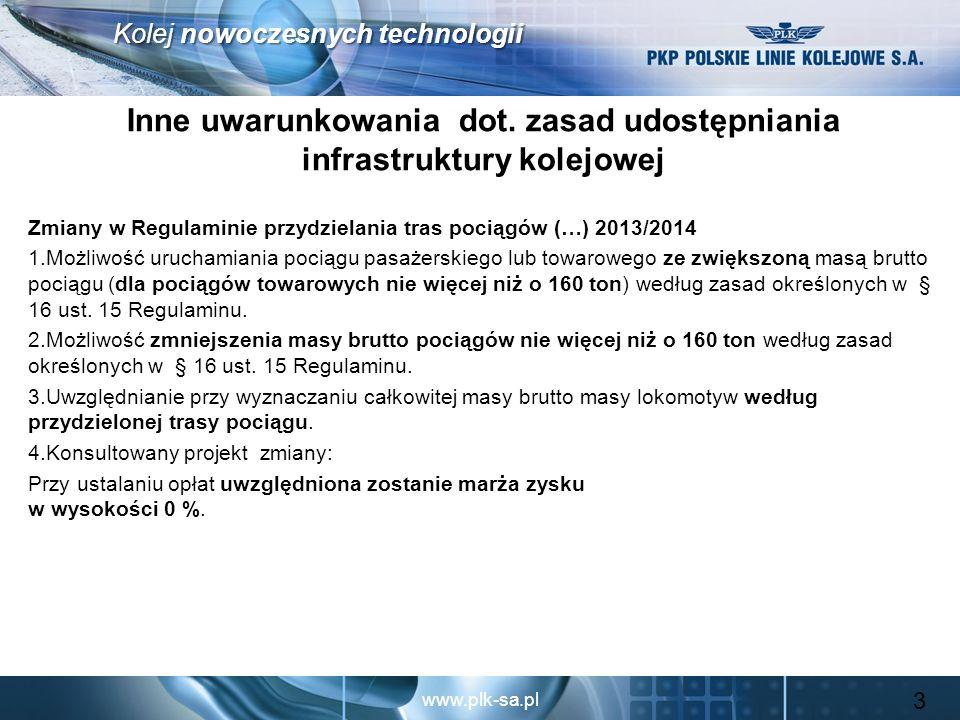 www.plk-sa.pl Kolej nowoczesnych technologii Korzyści rynku na skutek obniżenia stawek za dostęp do infrastruktury Wzrost popytu na usługi transportowe Spadek cen może spowodować wygenerowanie dodatkowego popytu na usługi transportowe zwiększając wolumen ruchu na sieci.