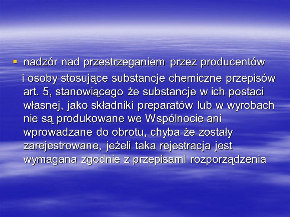 nadzór nad przestrzeganiem przez producentów nadzór nad przestrzeganiem przez producentów i osoby stosujące substancje chemiczne przepisów art.