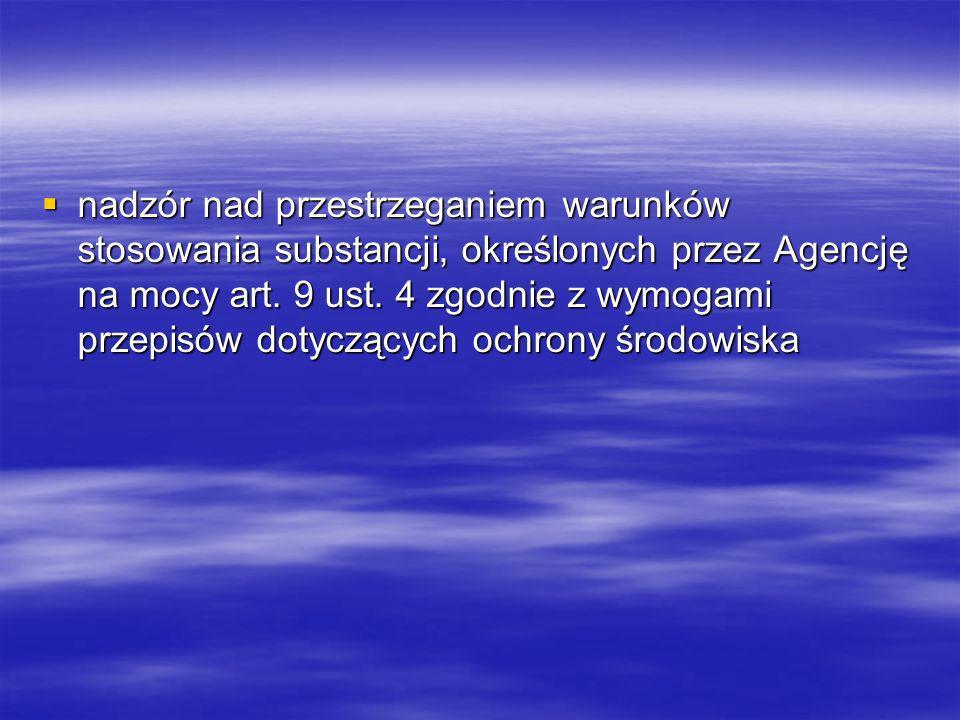 nadzór nad przestrzeganiem warunków stosowania substancji, określonych przez Agencję na mocy art. 9 ust. 4 zgodnie z wymogami przepisów dotyczących oc