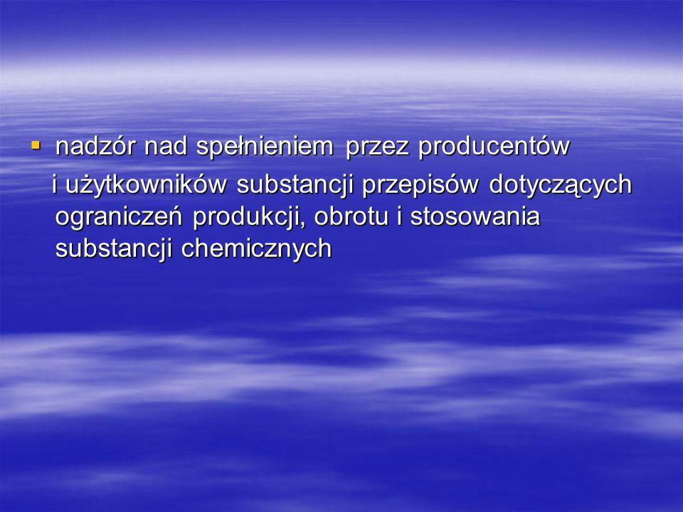 nadzór nad spełnieniem przez producentów nadzór nad spełnieniem przez producentów i użytkowników substancji przepisów dotyczących ograniczeń produkcji, obrotu i stosowania substancji chemicznych i użytkowników substancji przepisów dotyczących ograniczeń produkcji, obrotu i stosowania substancji chemicznych