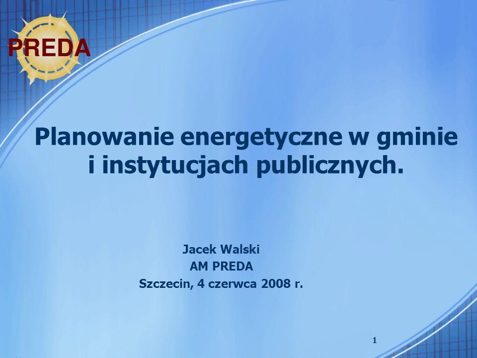 1 Planowanie energetyczne w gminie i instytucjach publicznych. Jacek Walski AM PREDA Szczecin, 4 czerwca 2008 r.
