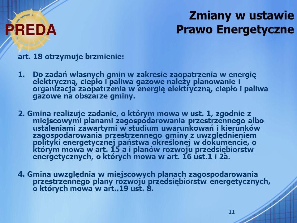 11 Zmiany w ustawie Prawo Energetyczne art. 18 otrzymuje brzmienie: 1.Do zadań własnych gmin w zakresie zaopatrzenia w energię elektryczną, ciepło i p