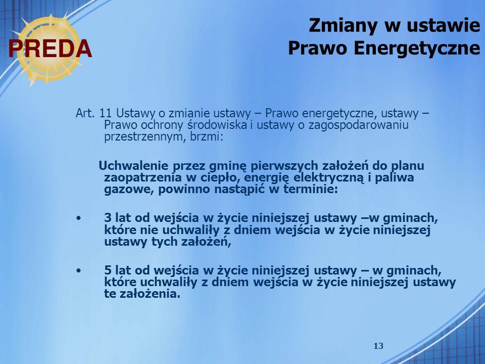 13 Zmiany w ustawie Prawo Energetyczne Art. 11 Ustawy o zmianie ustawy – Prawo energetyczne, ustawy – Prawo ochrony środowiska i ustawy o zagospodarow