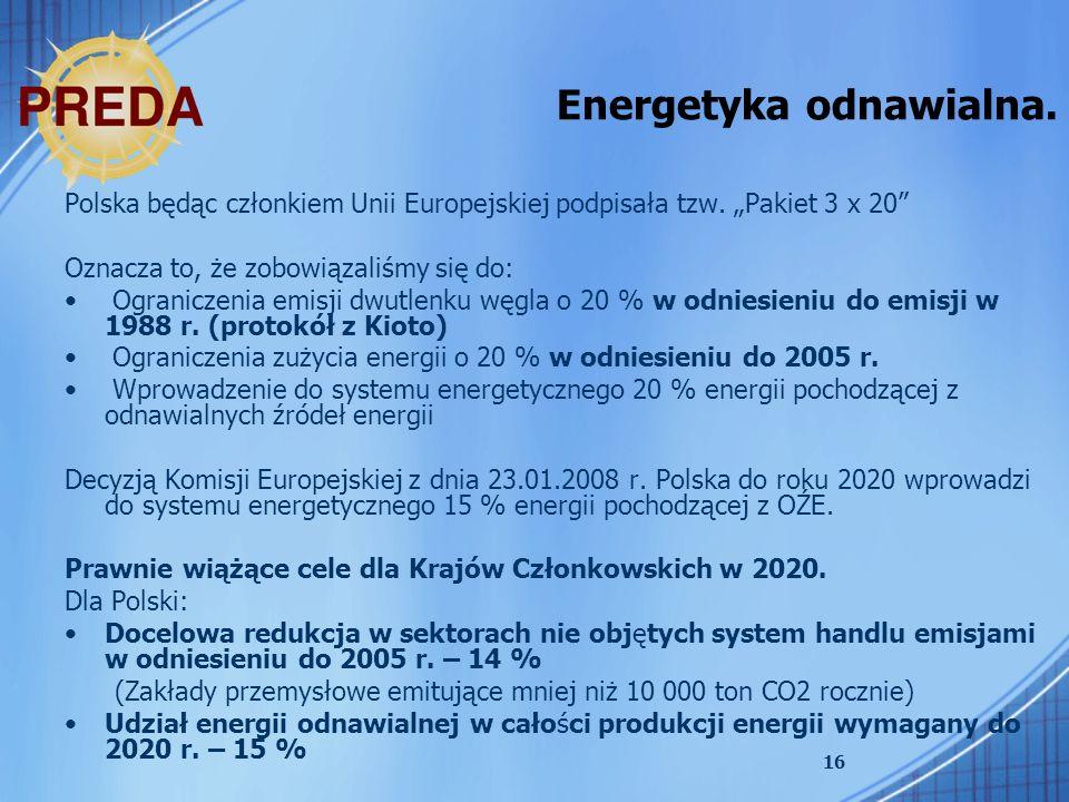 16 Energetyka odnawialna. Polska będąc członkiem Unii Europejskiej podpisała tzw. Pakiet 3 x 20 Oznacza to, że zobowiązaliśmy się do: Ograniczenia emi