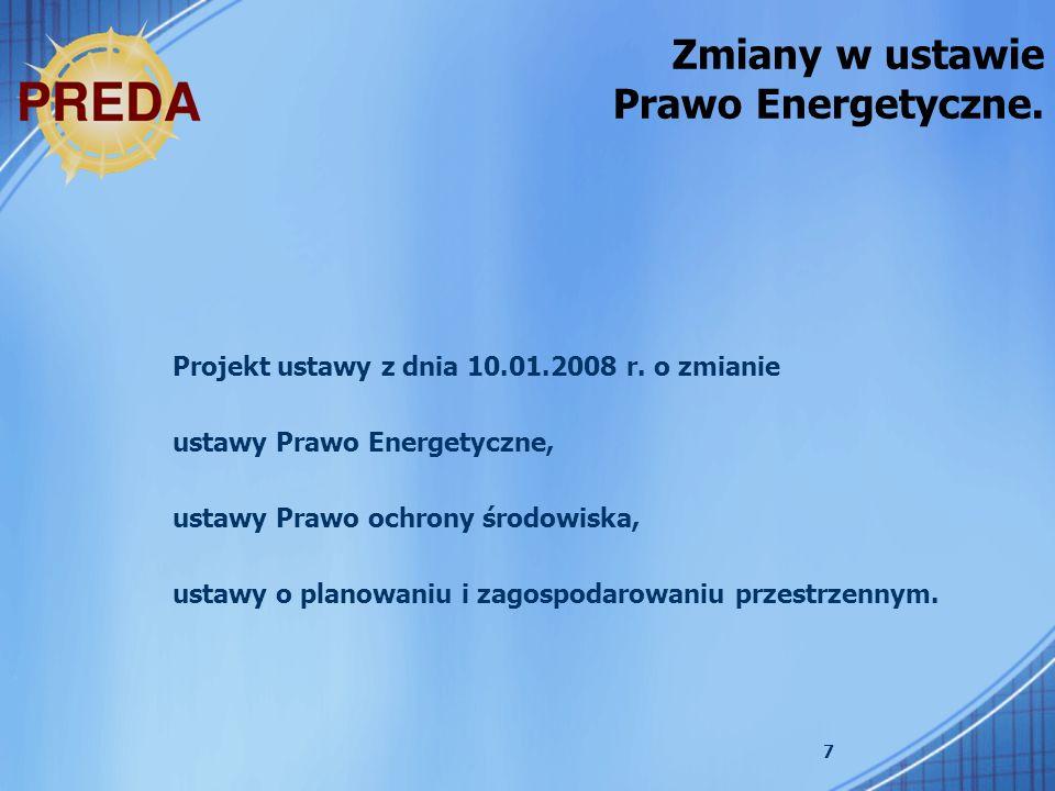 7 Zmiany w ustawie Prawo Energetyczne. Projekt ustawy z dnia 10.01.2008 r. o zmianie ustawy Prawo Energetyczne, ustawy Prawo ochrony środowiska, ustaw