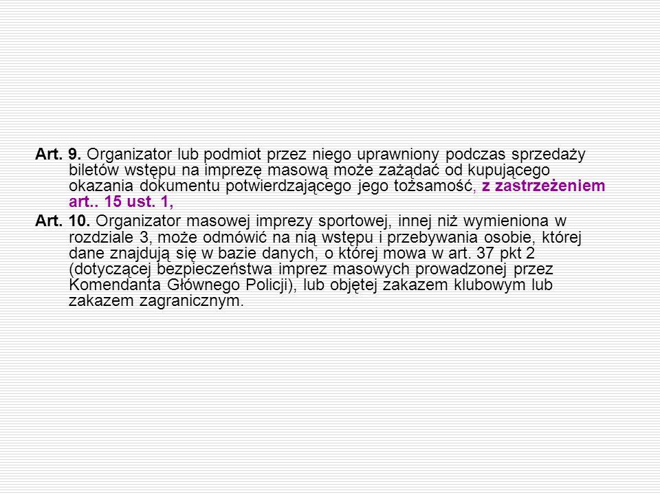 Art. 9. Organizator lub podmiot przez niego uprawniony podczas sprzedaży biletów wstępu na imprezę masową może zażądać od kupującego okazania dokument