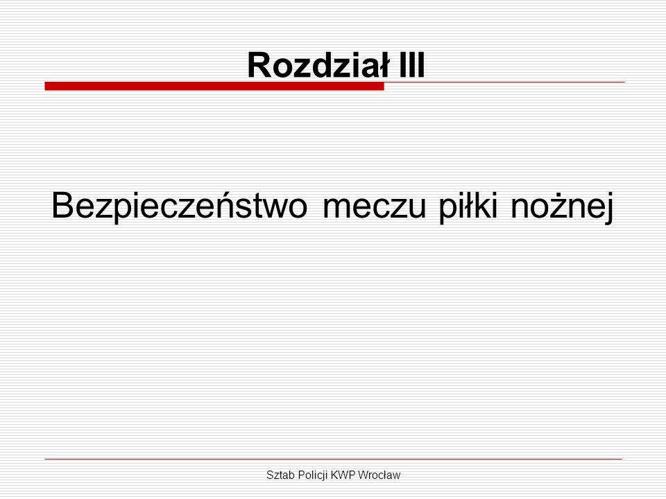 Sztab Policji KWP Wrocław Rozdział III Bezpieczeństwo meczu piłki nożnej