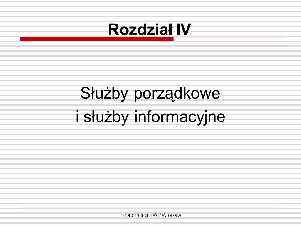 Sztab Policji KWP Wrocław Rozdział IV Służby porządkowe i służby informacyjne
