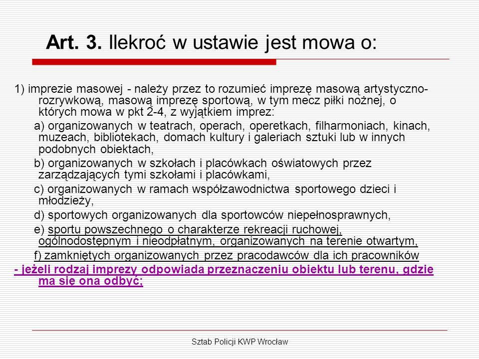 Sztab Policji KWP Wrocław Art. 3. Ilekroć w ustawie jest mowa o: 1) imprezie masowej - należy przez to rozumieć imprezę masową artystyczno- rozrywkową