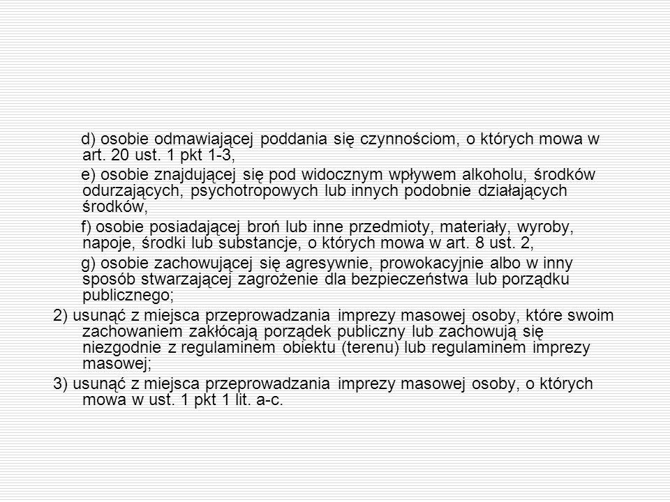 d) osobie odmawiającej poddania się czynnościom, o których mowa w art. 20 ust. 1 pkt 1-3, e) osobie znajdującej się pod widocznym wpływem alkoholu, śr
