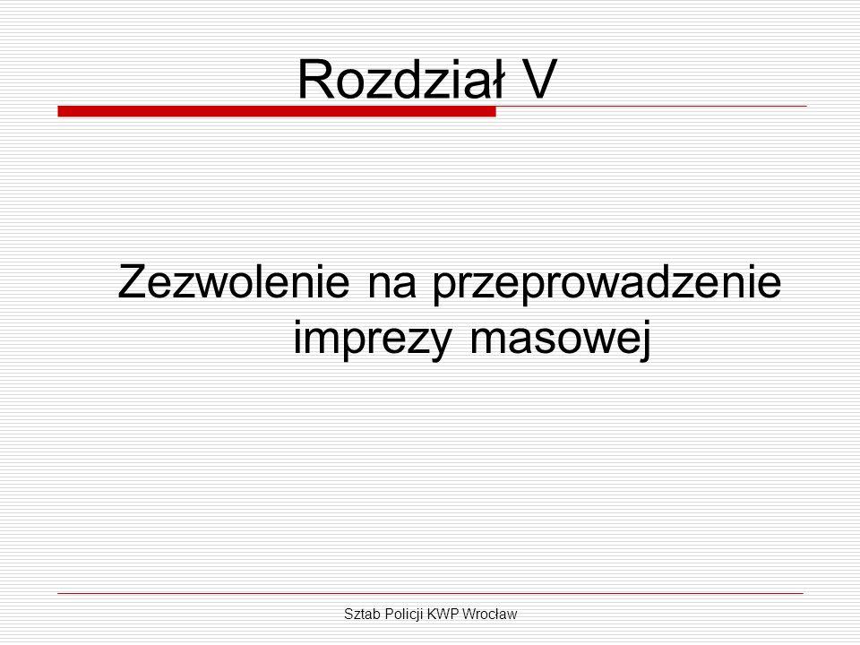 Sztab Policji KWP Wrocław Rozdział V Zezwolenie na przeprowadzenie imprezy masowej