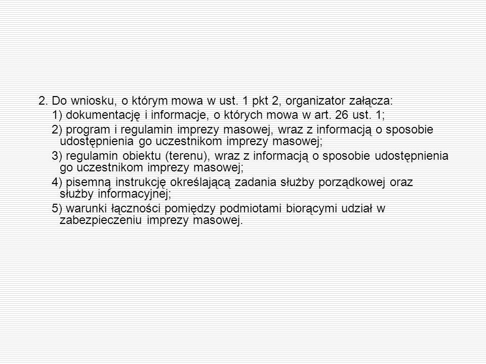 2. Do wniosku, o którym mowa w ust. 1 pkt 2, organizator załącza: 1) dokumentację i informacje, o których mowa w art. 26 ust. 1; 2) program i regulami