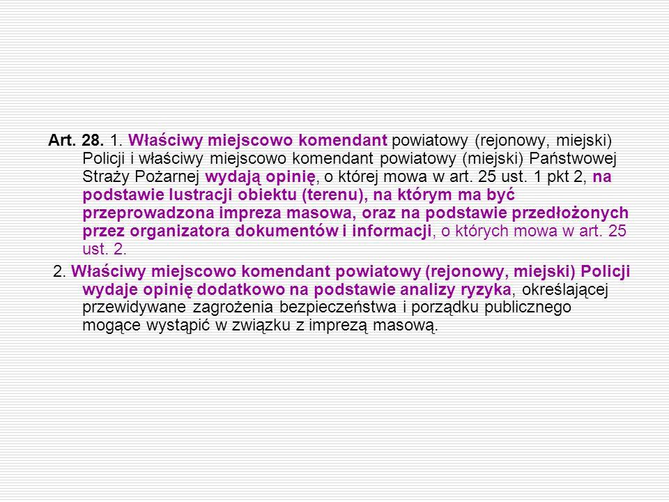Art. 28. 1. Właściwy miejscowo komendant powiatowy (rejonowy, miejski) Policji i właściwy miejscowo komendant powiatowy (miejski) Państwowej Straży Po