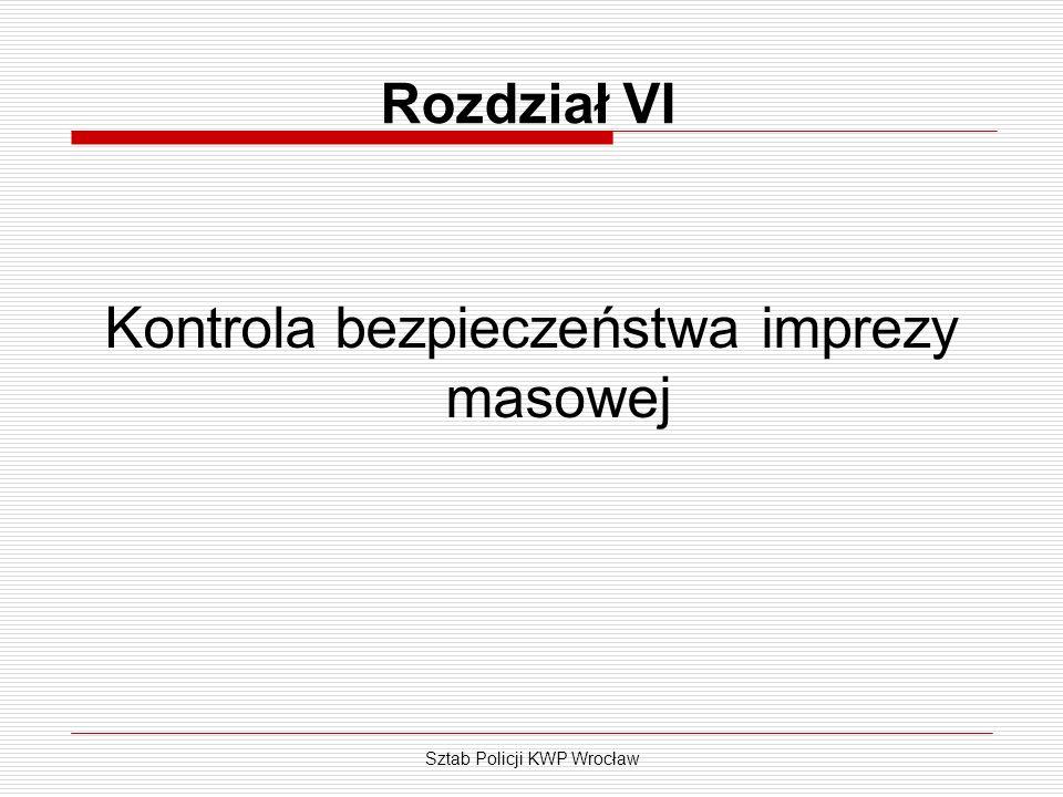 Sztab Policji KWP Wrocław Rozdział VI Kontrola bezpieczeństwa imprezy masowej