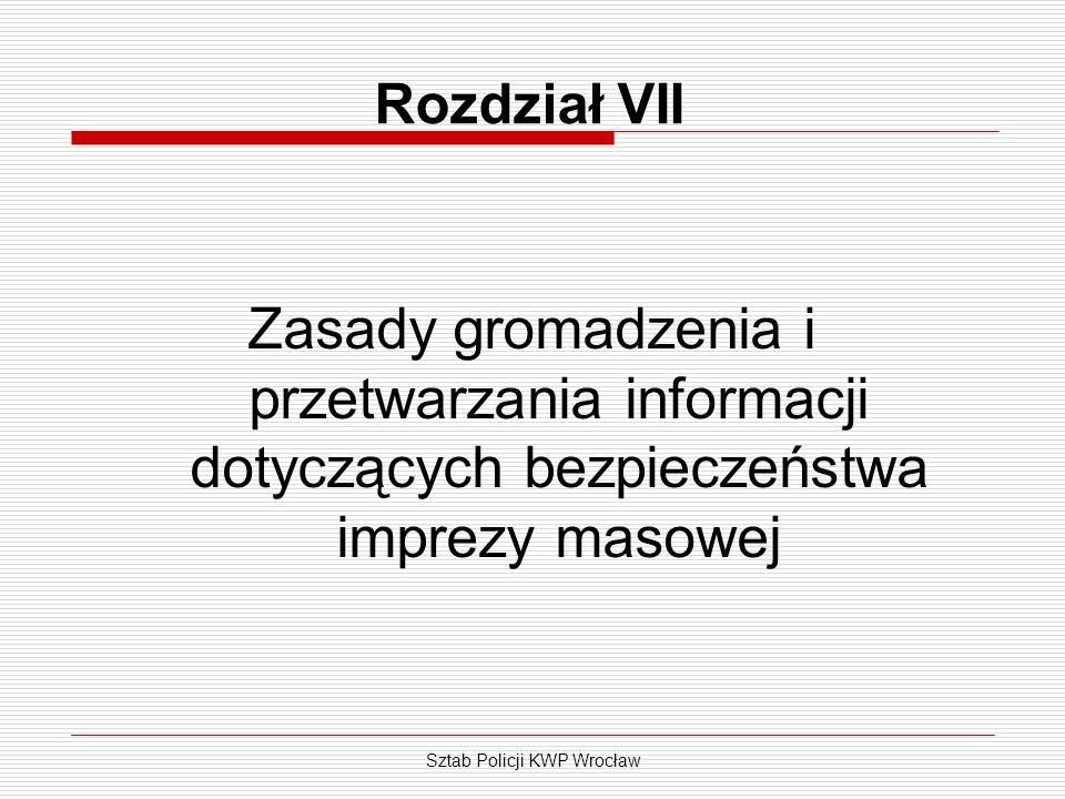 Sztab Policji KWP Wrocław Rozdział VII Zasady gromadzenia i przetwarzania informacji dotyczących bezpieczeństwa imprezy masowej