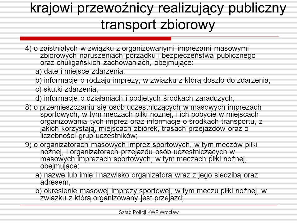 Sztab Policji KWP Wrocław krajowi przewoźnicy realizujący publiczny transport zbiorowy 4) o zaistniałych w związku z organizowanymi imprezami masowymi