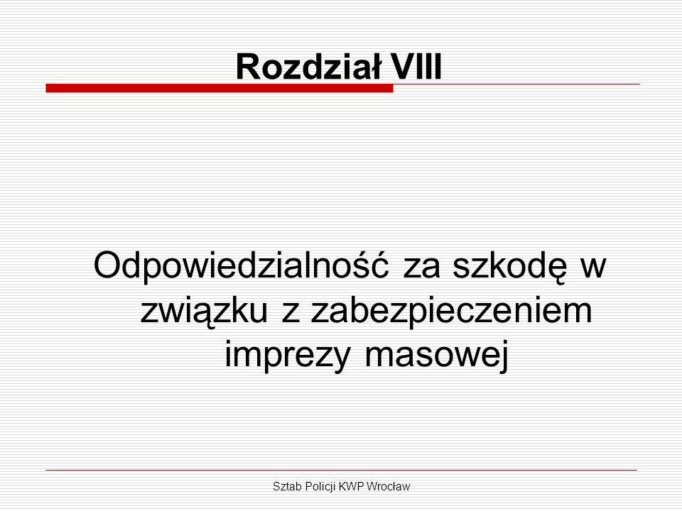 Sztab Policji KWP Wrocław Rozdział VIII Odpowiedzialność za szkodę w związku z zabezpieczeniem imprezy masowej