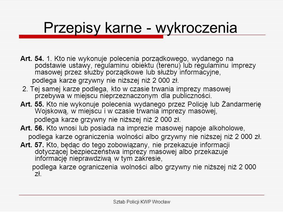 Sztab Policji KWP Wrocław Przepisy karne - wykroczenia Art. 54. 1. Kto nie wykonuje polecenia porządkowego, wydanego na podstawie ustawy, regulaminu o
