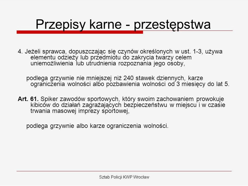 Sztab Policji KWP Wrocław Przepisy karne - przestępstwa 4. Jeżeli sprawca, dopuszczając się czynów określonych w ust. 1-3, używa elementu odzieży lub