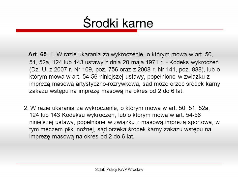 Sztab Policji KWP Wrocław Środki karne Art. 65. 1. W razie ukarania za wykroczenie, o którym mowa w art. 50, 51, 52a, 124 lub 143 ustawy z dnia 20 maj