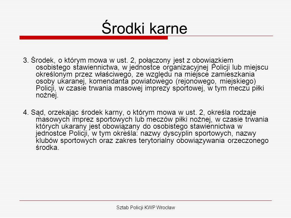 Sztab Policji KWP Wrocław Środki karne 3. Środek, o którym mowa w ust. 2, połączony jest z obowiązkiem osobistego stawiennictwa, w jednostce organizac